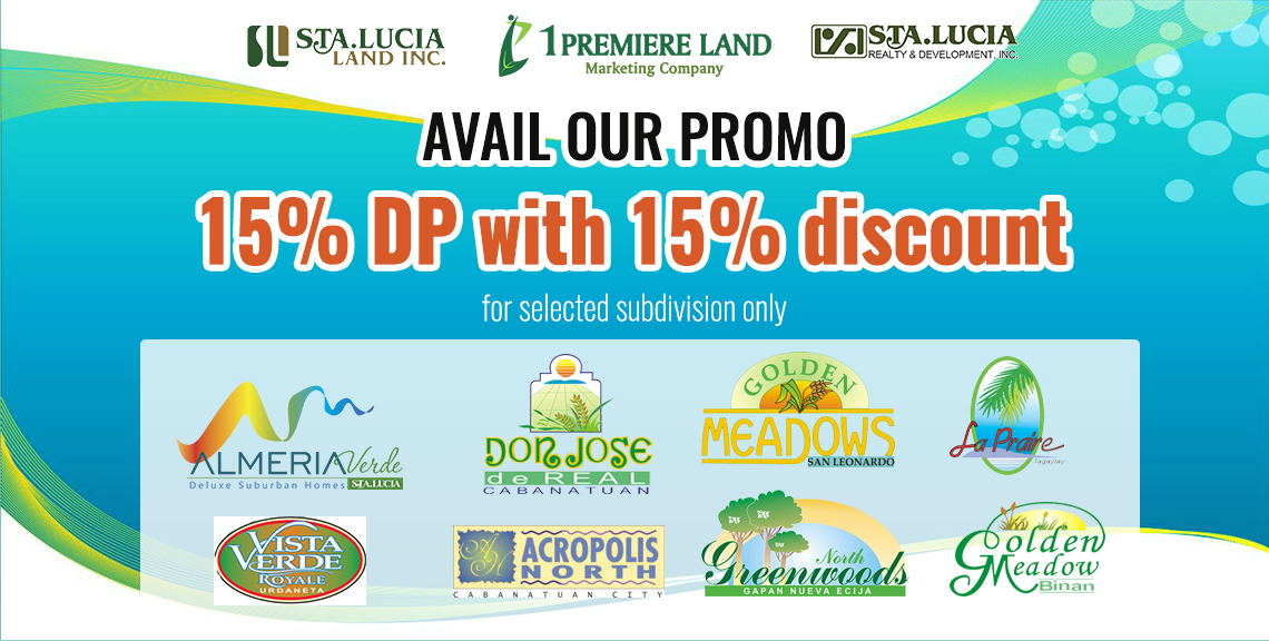 Avail our Promo 15% DP with 15% Discount for selected subdivision only of Sta Lucia Land inc.